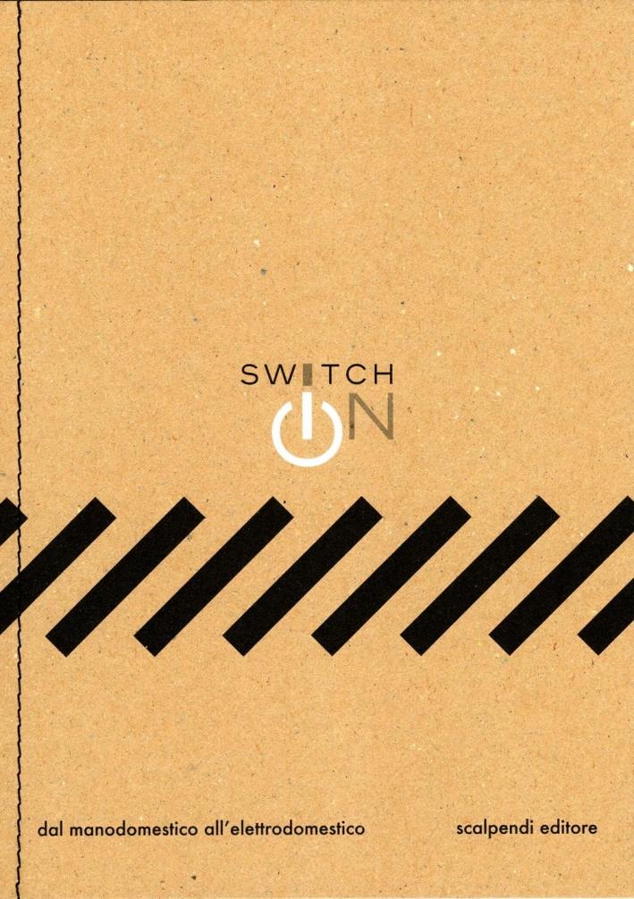 Switch on. Dal manodomestico all'elettrodomestico.