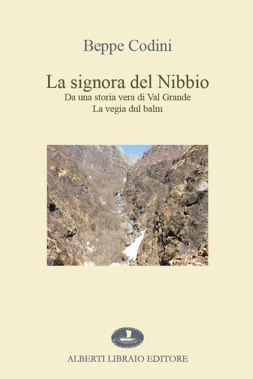 La signora del Nibbio. Da una storia vera di Val Grande, la vegia dul balm.