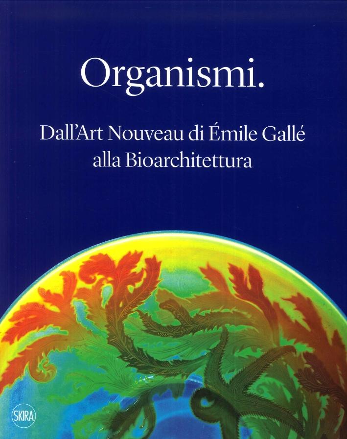 Organismi. Dall'Art Nouveau di Émile Gallé alla Bioarchitettura