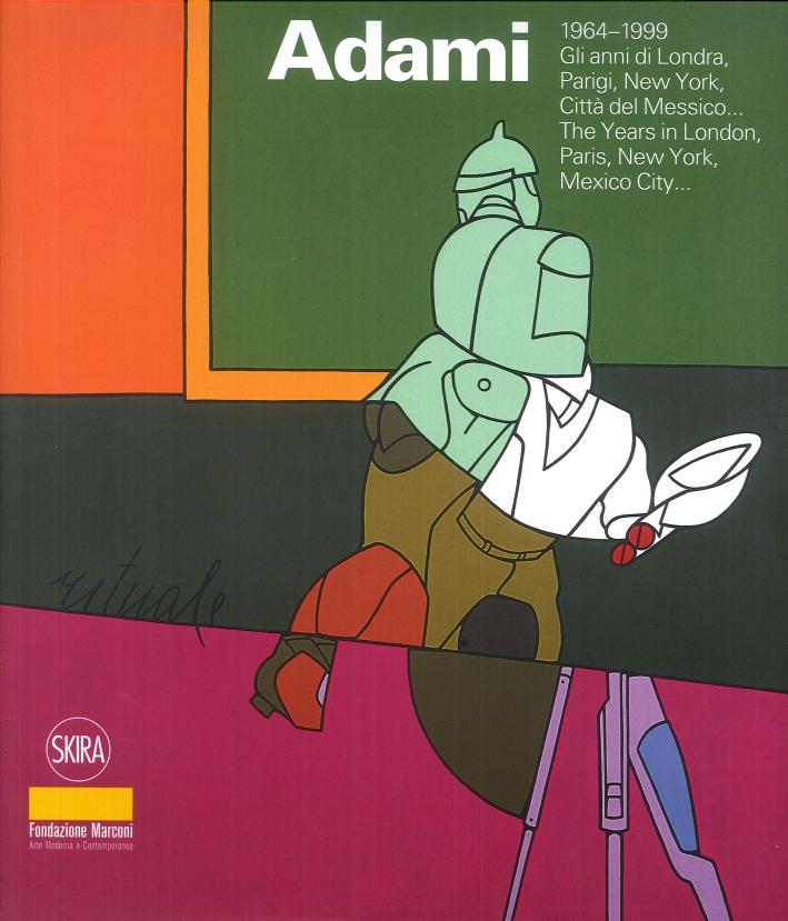 Valerio Adami 1964-1999 Gli anni di Londra, Parigi, New York, Città del Messico... The Years in London, Paris, New York, Mexico City...