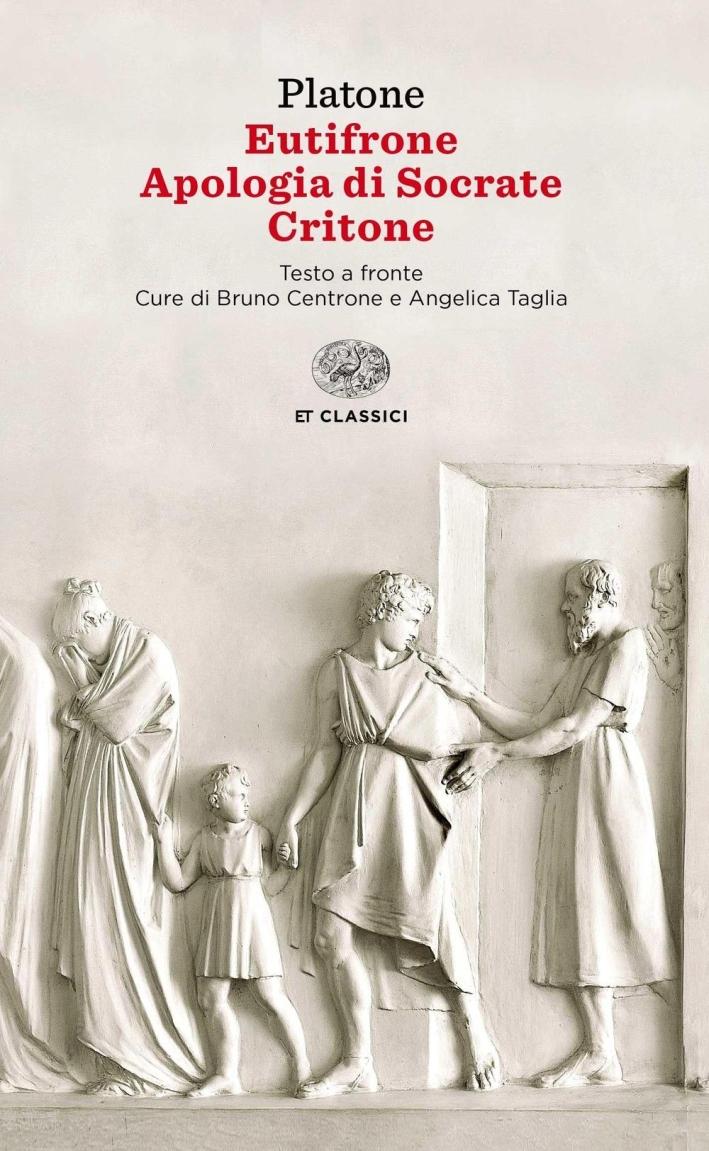 Eutifrone. Apologia di Socrate. Critone.