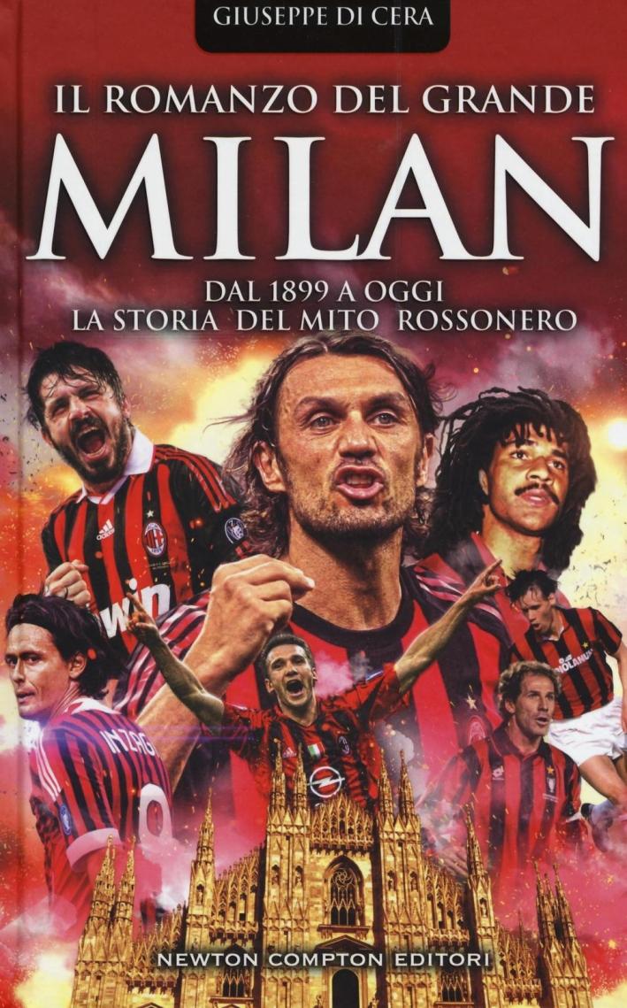 Il romanzo del grande Milan. Dal 1899 a oggi. La storia del mito rossonero.