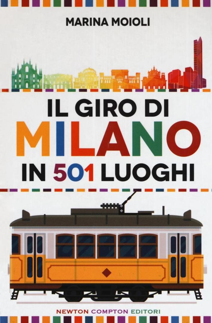 Il giro di Milano in 501 luoghi. La città come non l'avete mai vista.