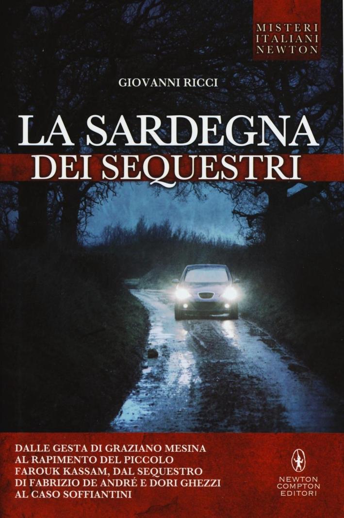 La Sardegna dei sequestri. Dalle gesta di Graziano Mesina al rapimento del piccolo Farouk Kassam, dal sequestro di Fabrizio De André e Dori Ghezzi al caso Soffiantini.