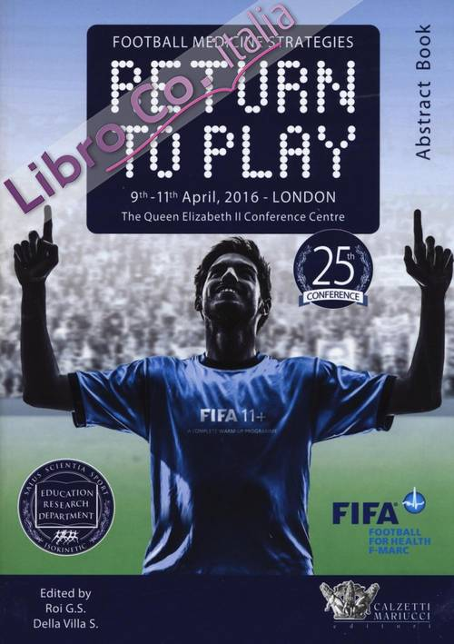 Football medicine strategies return to play. The Queen Elizabeth II Conference centre (Londra, 9-11 aprile 2016).