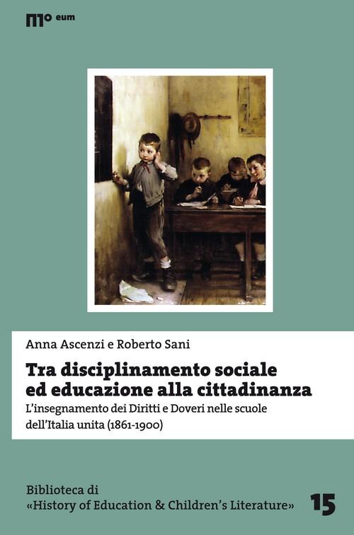 Tra disciplinamento sociale ed educazione alla cittadinanza. L'insegnamento dei diritti e doveri nelle scuole dell'Italia unita (1861-1900).