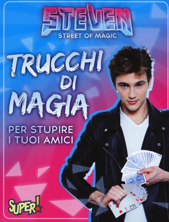 Steven street of magic. Trucchi di magia per stupire i tuoi amici.