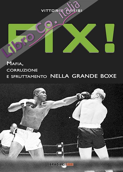 Fix! Mafia, corruzione e sfruttamento nella grande boxe.