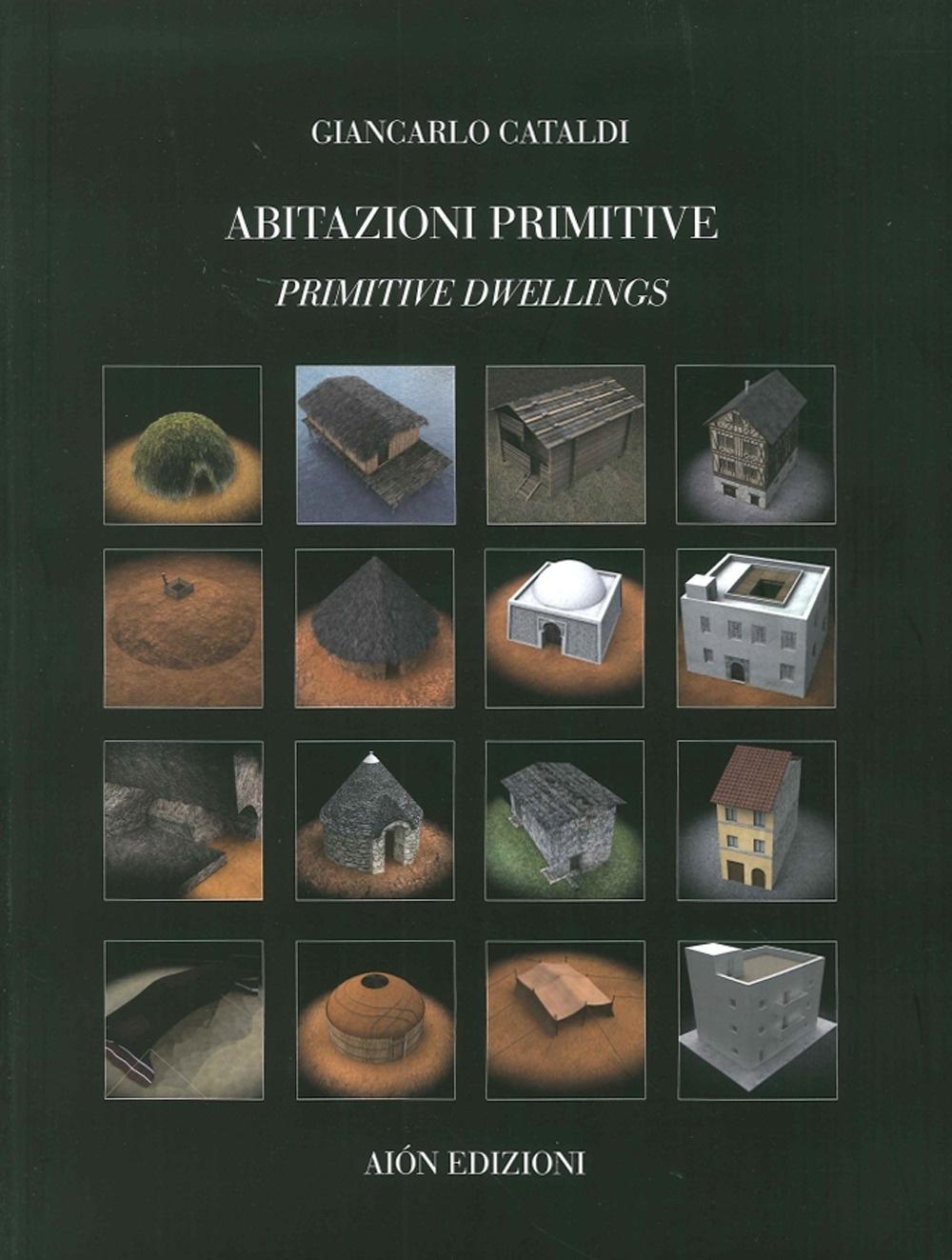 Abitazioni Primitive. Il Processo Evolutivo dei Tipi Edilizi nel Mondo. Primitive Dwellings. the Evolutionary Process of Building Types in the World.