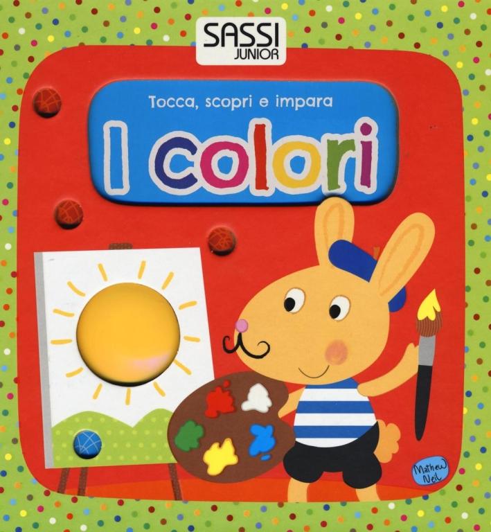 I colori. Tocca, scopri e impara.