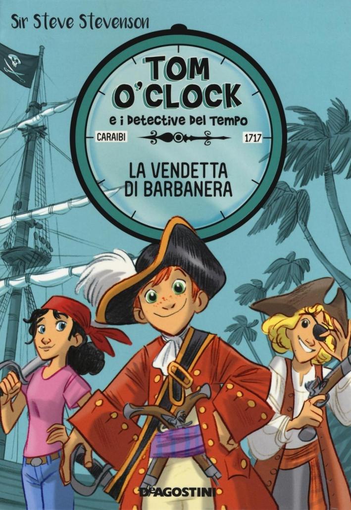 La vendetta di Barbanera. Tom O'Clock e i detective del tempo. Ediz. illustrata. Vol. 4
