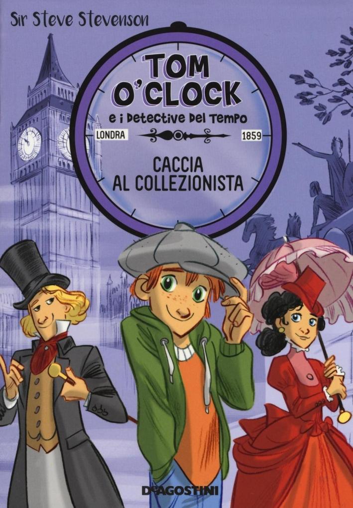 Caccia al collezionista. Tom O'Clock. Detective del tempo.