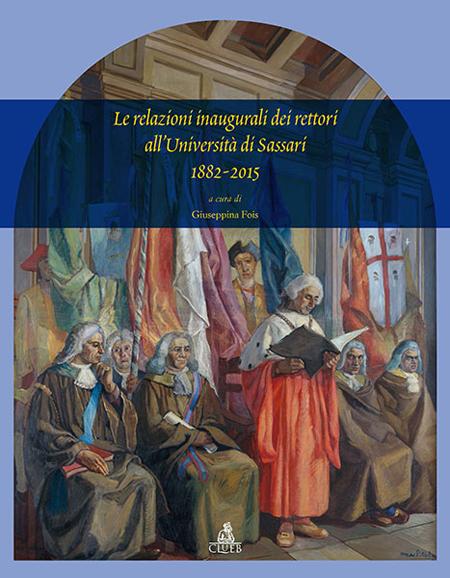 Le Relazioni Inaugurali dei Rettori dell'Università di Sassari 1882-2015.