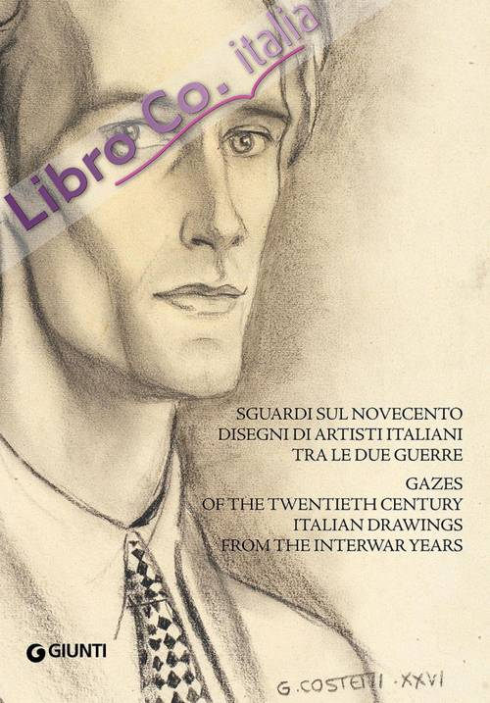 Sguardi sul Novecento. Disegni di Artisti Italiani tra le Due Guerre. Gazes of the Twentieth Century Italian Drawings