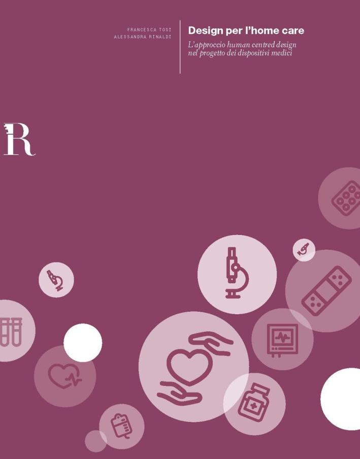 Il Design per l'Home Care. L'Approccio Human-Centred Design nel Progetto dei Dispositivi Medici.