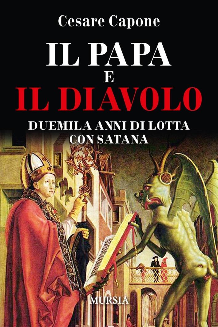 Il papa e il diavolo. Duemila anni di lotta con Satana.