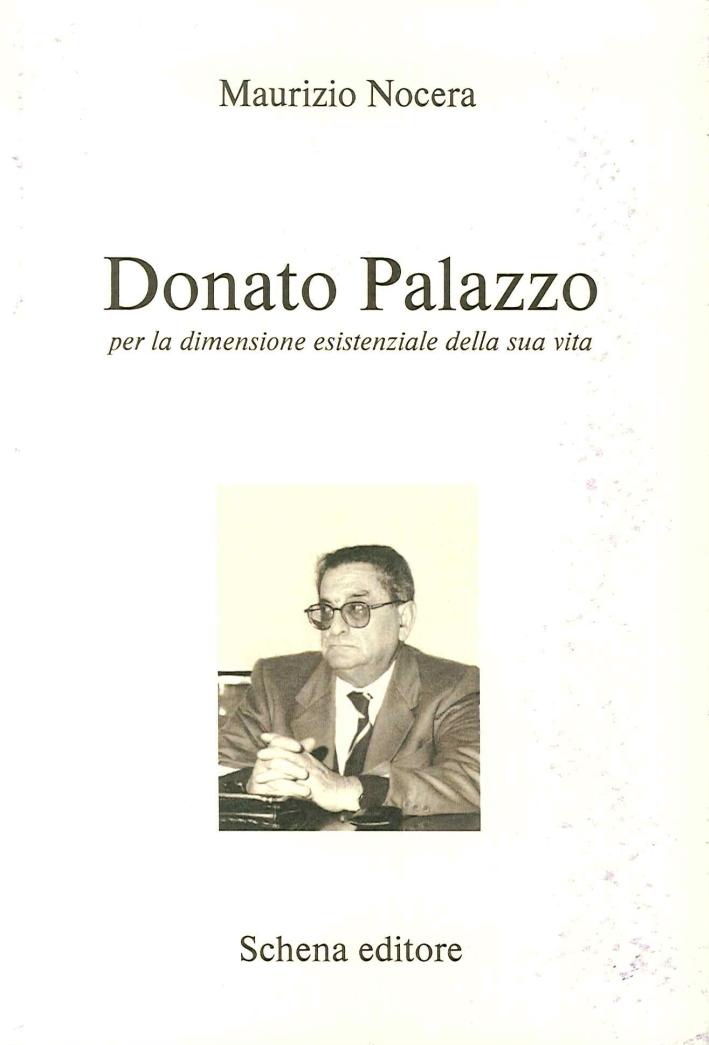 Donato Palazzo. Per la Dimensione Esistenziale della Sua Vita.