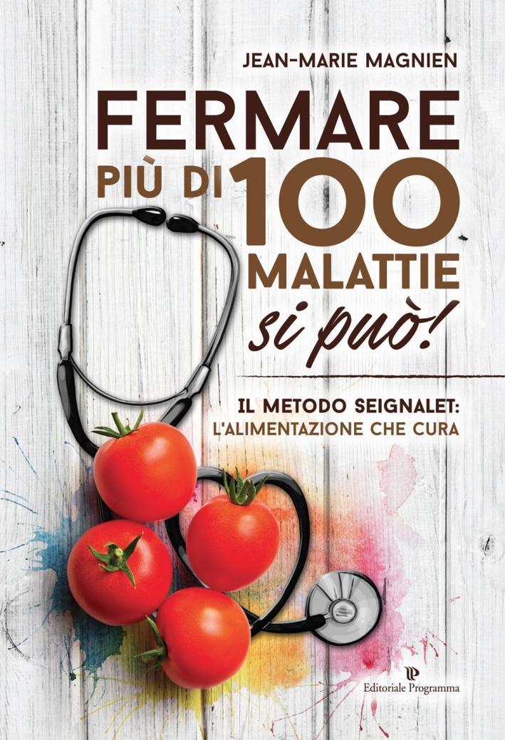 Fermare più di 100 malattie si può! Il metodo Seignalet: l'alimentazione che cura.