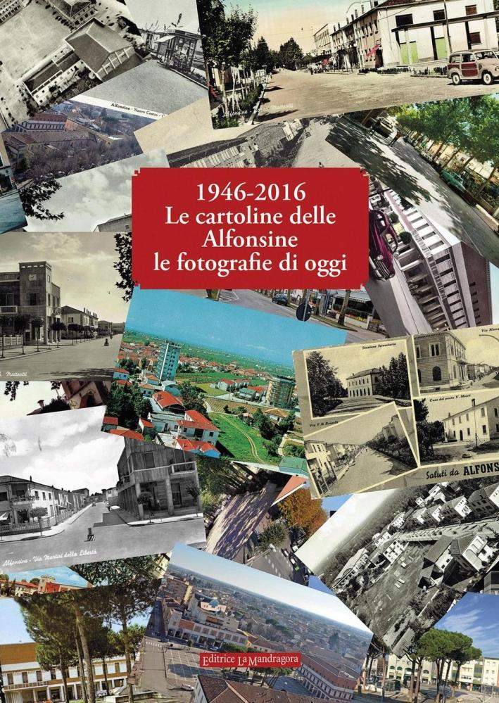 1946-2016 le cartoline delle Alfonsine le fotografie di oggi. Ediz. illustrata