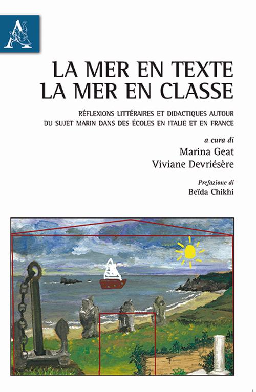 La mer en texte, la mer en classe. Réflexions littéraires et didactiques autour du sujet marin dans des écoles en Italie et en France.