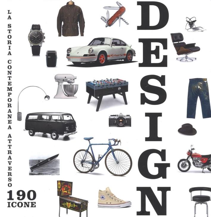 Design. La storia contemporanea attraverso 190 icone.