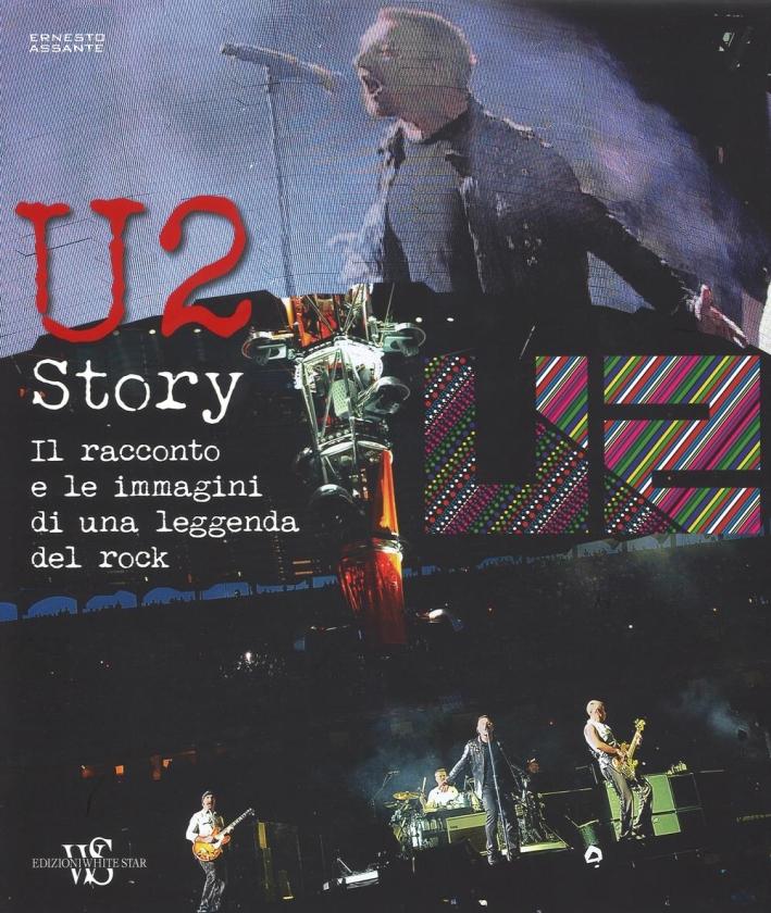 U2 story. Il racconto e le immagini di una leggenda del rock.