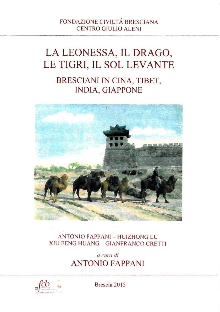 La leonessa, il drago, le tigri, il Sol Levante. Bresciani in Cina, Tibet, India, Giappone.