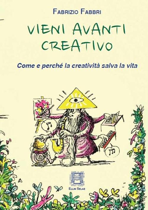 Vieni avanti creativo. Come e perché la creatività salva la vita