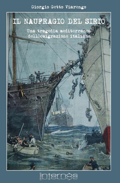 Il naufragio del Sirio. Una tragedia mediterranea dell'emigrazione italiana.