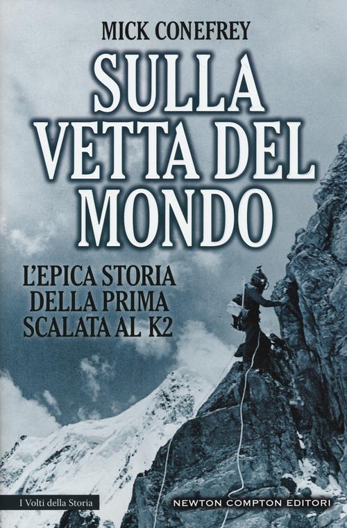 Sulla vetta del mondo. L'epica storia della prima scalata al K2.
