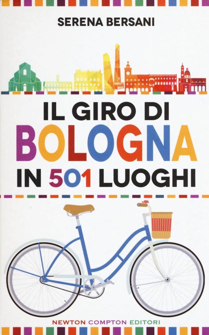 Il giro di Bologna in 501 luoghi. La città come non l'avete mai vista.