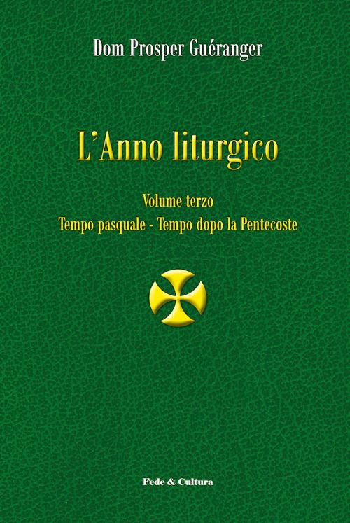 Anno liturgico. Vol. 3: T. pasquale - T. dopo Pentecoste.
