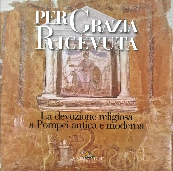 Per Grazia Ricevuta. La Devozione Religiosa a Pompei Antica e Moderna.
