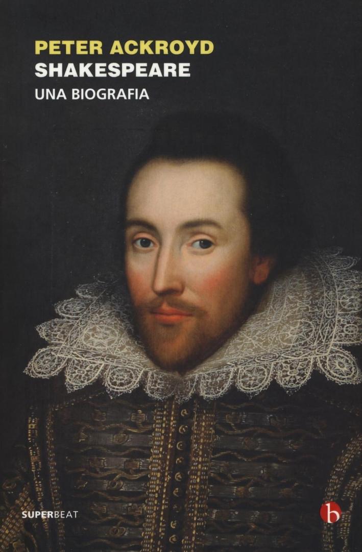 Shakespeare. Una biografia.