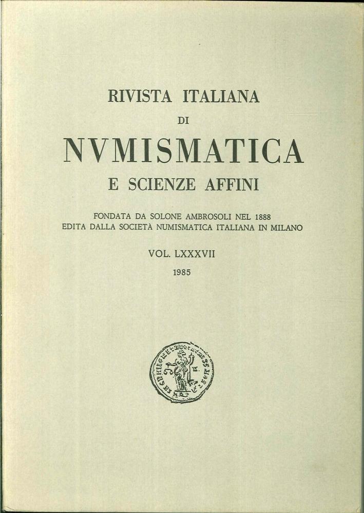 Rivista italiana di numismatica e scienze affini - Vol. LXXXVII 1985.