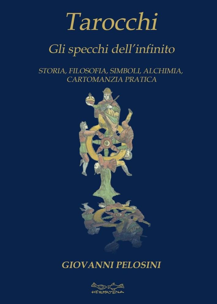 Tarocchi. Gli Specchi dell'Infinito. Storia, Ilosofia, Simboli, Alchimia, Cartomanzia Pratica.