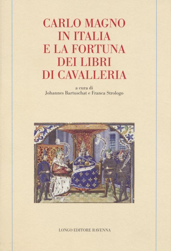 Carlo Magno in Italia e la Fortuna dei Libri di Cavalleria.