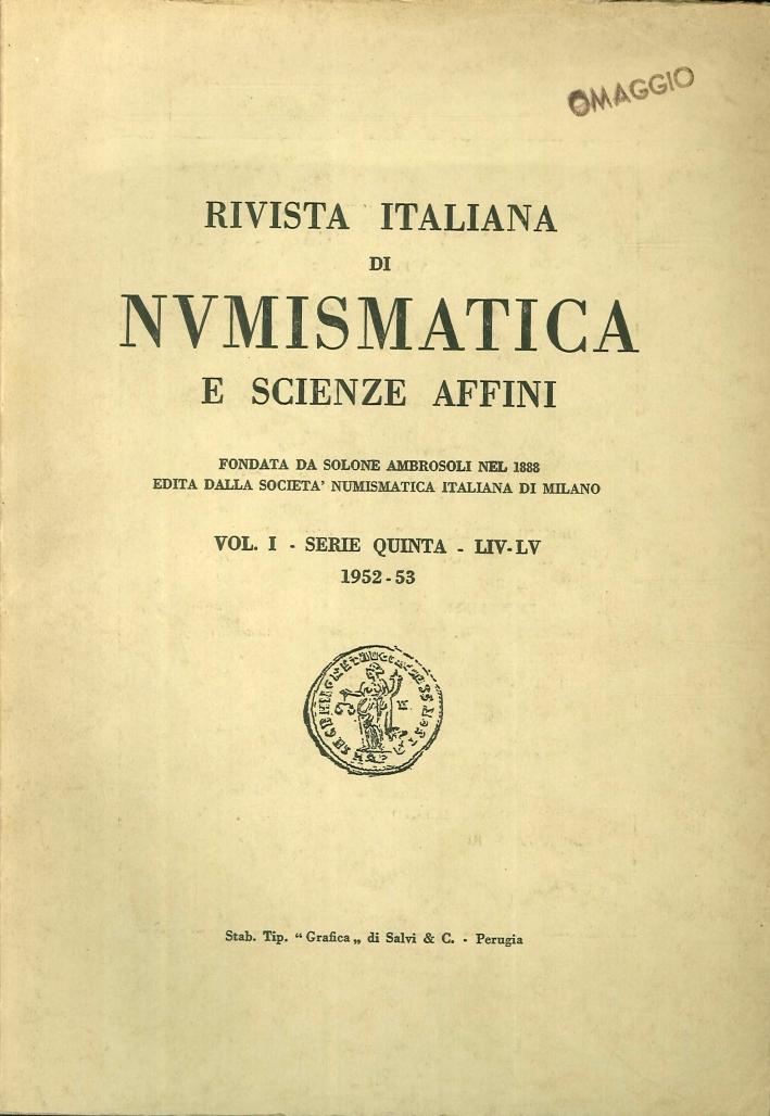 Rivista italiana di numismatica e scienze affini - Vol. I Serie Quinta - LIV-LV 1952-53
