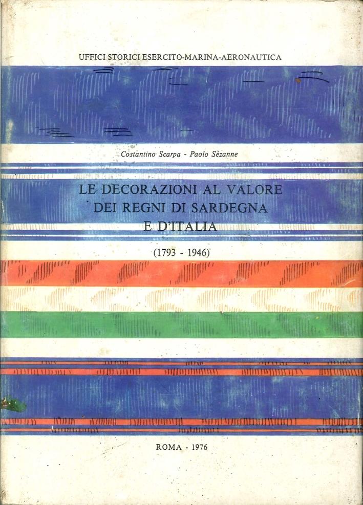 Le decorazioni al valore dei regni di Sardegna e d'Italia. (1793-1946).