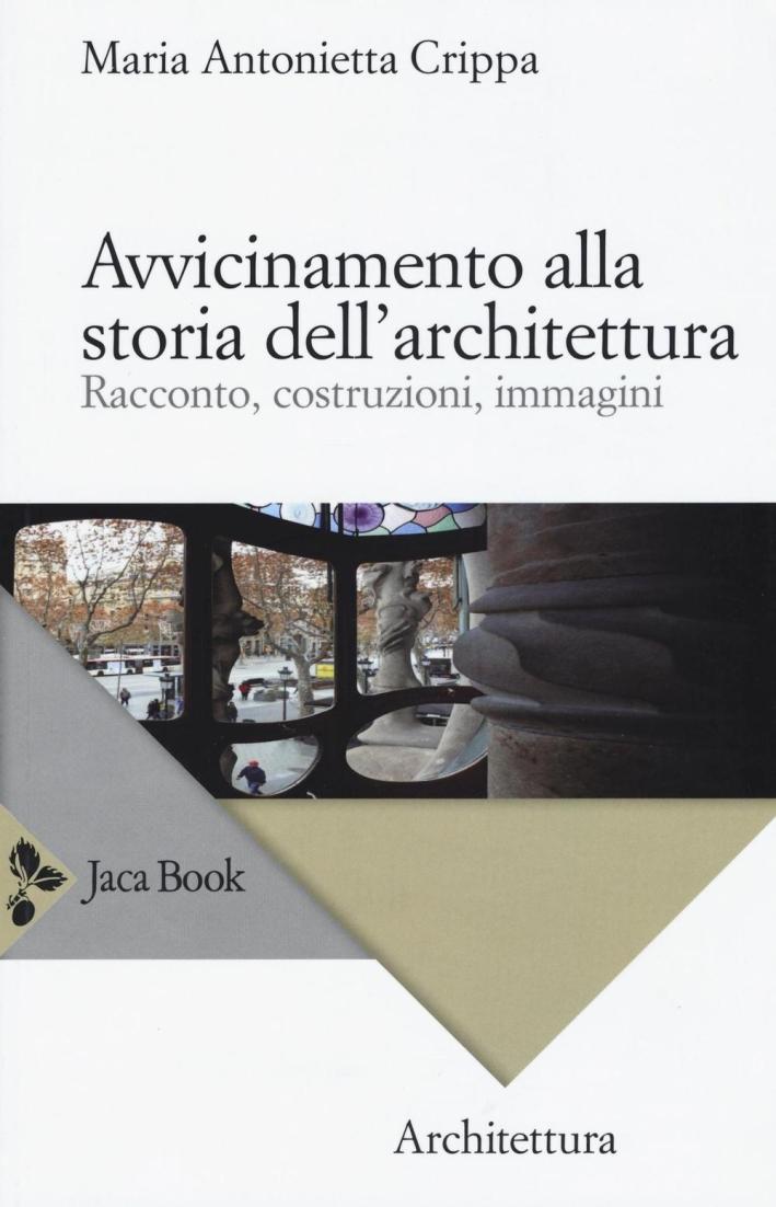 Avvicinamento alla Storia dell'Architettura. Racconto, Costruzioni, Immagini.