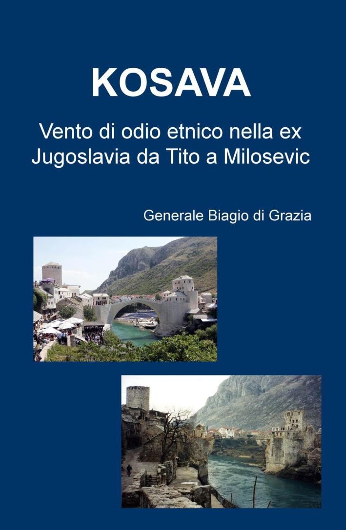 Kosava. Vento di odio etnico nella ex Jugoslavia da Tito a Milosevic