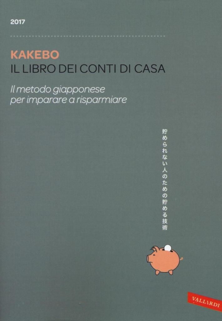 Kakebo 2017. Il libro dei conti di casa. Il metodo giapponese per imparare a risparmiare.