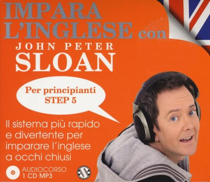 Impara l'inglese con John Peter Sloan. Per principianti. Step 5. Audiolibro. 2 CD Audio.