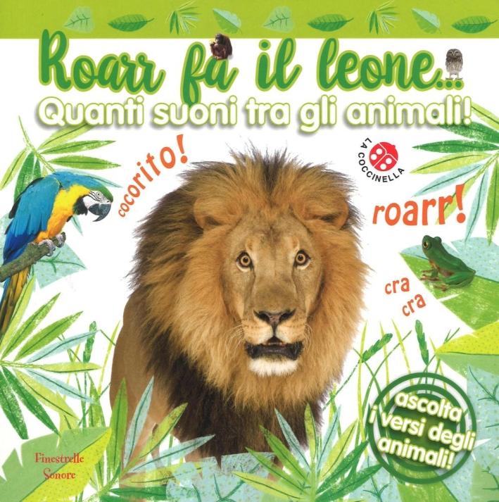 Roarr fa il leone... Quanti suoni tra gli animali! Ediz. a colori