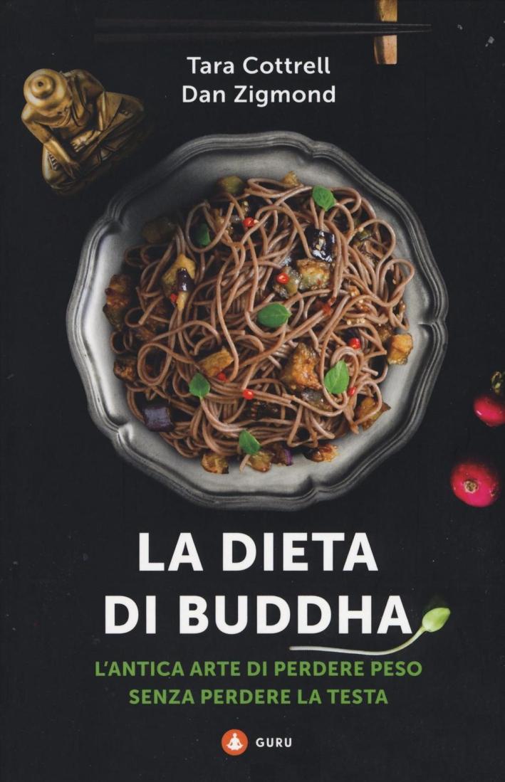 La dieta di Buddha. L'antica arte di perdere peso senza perdere la testa.