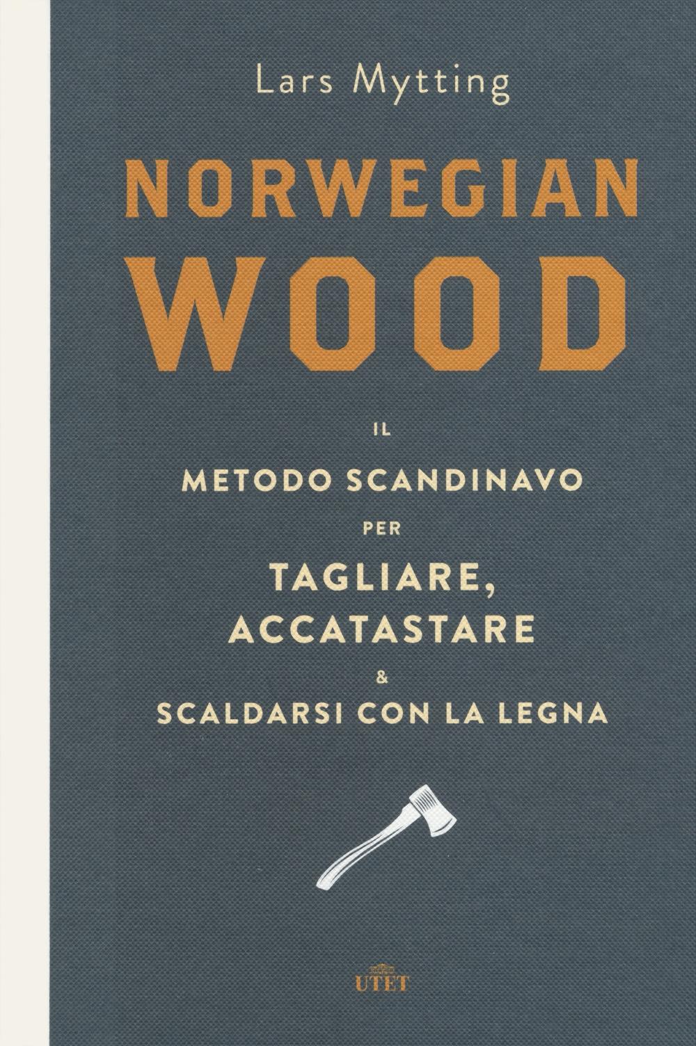 Norwegian wood. Il metodo scandinavo per tagliare, accatastare & scaldarsi con la legna. Con e-book.