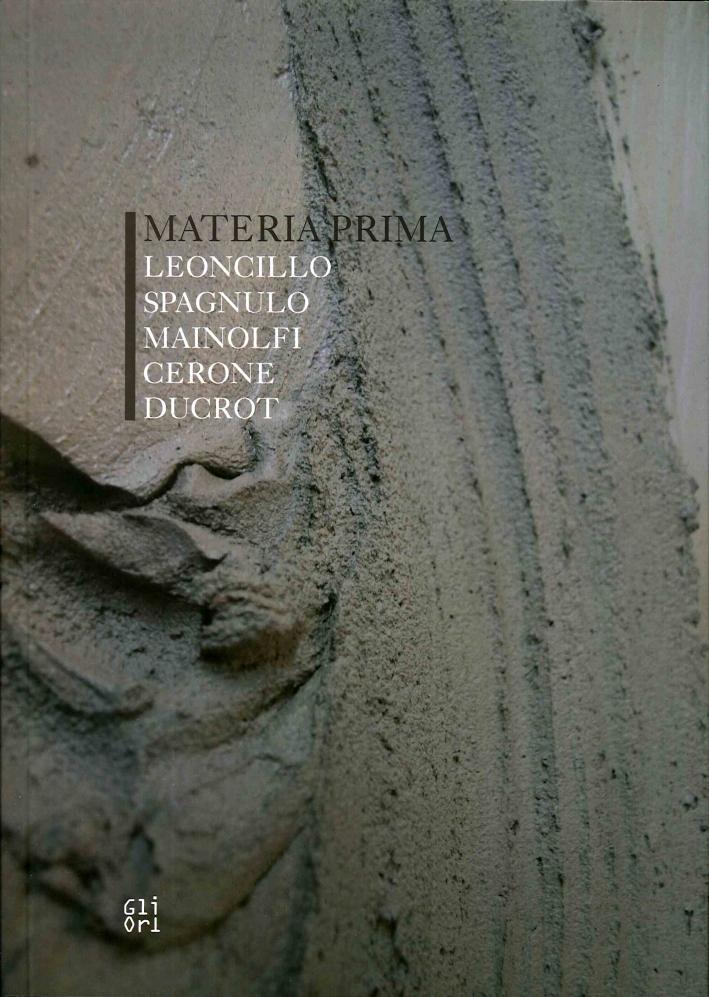 Materia prima. Leoncillo, Spagnulo, Mainolfi, Cerone, Ducrot.