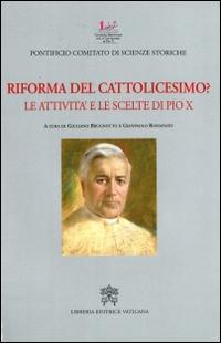 Riforma del cattolicesimo? Le attività e le scelte di Pio X
