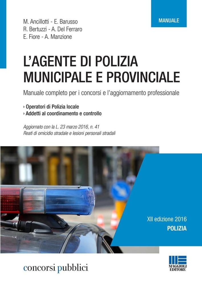 L'agente di polizia municipale e provinciale. Manuale completo per i concorsi e l'aggiornamento professionale.