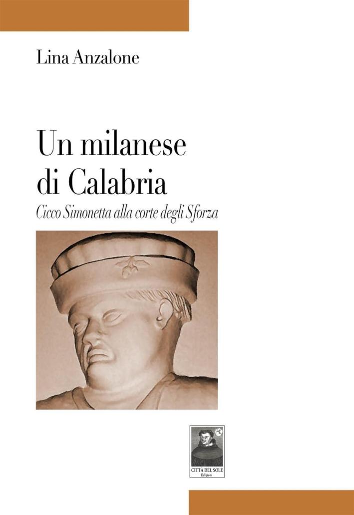Un milanese di Calabria. Cicco Simonetta alla corte degli Sforza.